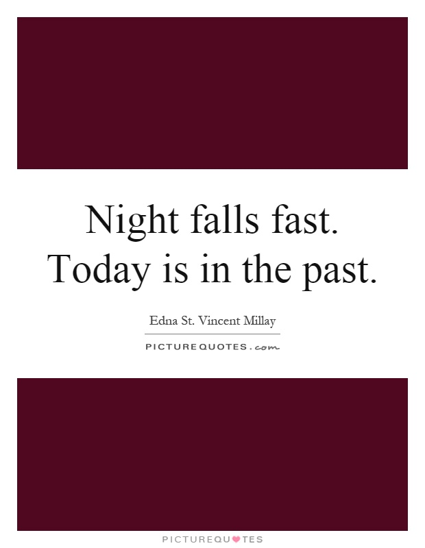 Night falls fast. Today is in the past Picture Quote #1