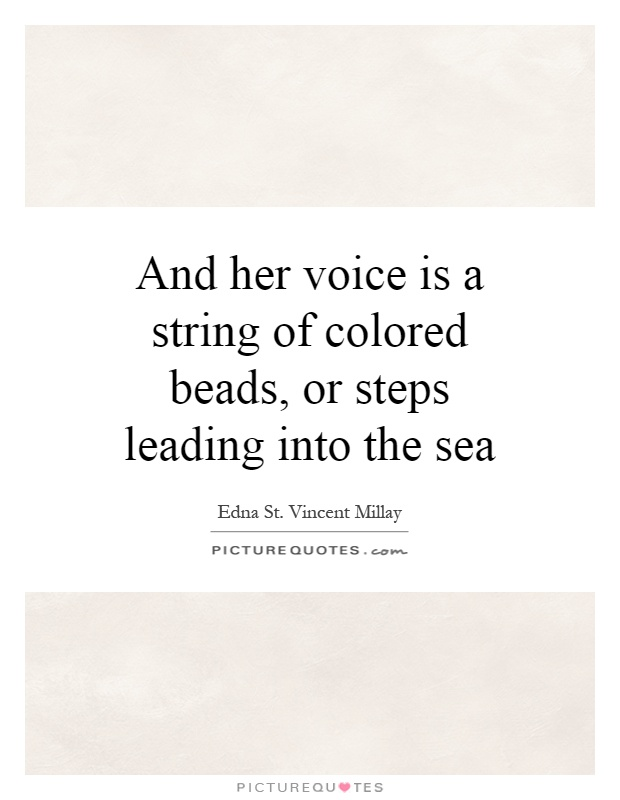 And her voice is a string of colored beads, or steps leading into the sea Picture Quote #1