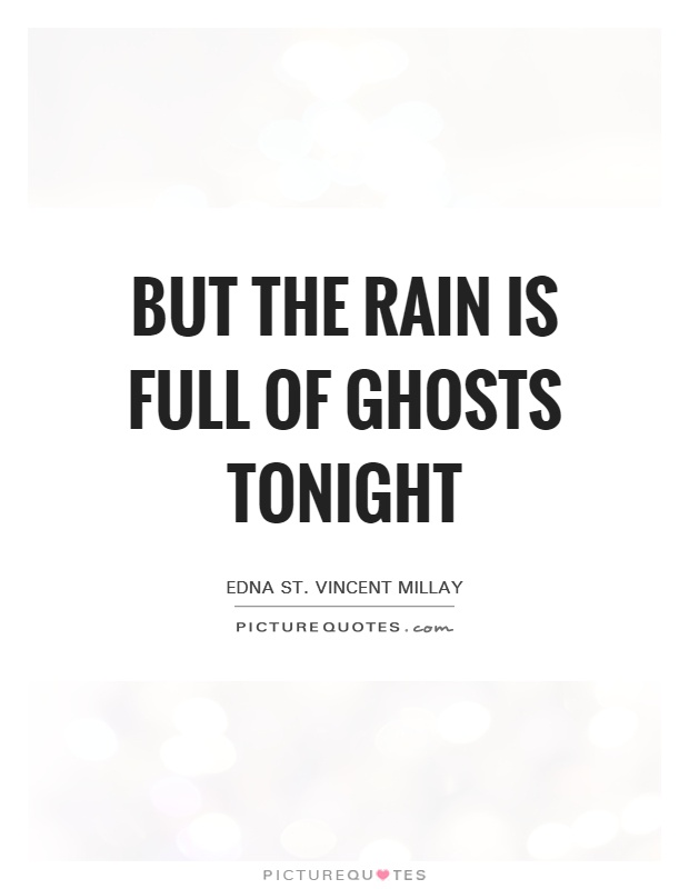 but the rain Is full of ghosts tonight Picture Quote #1