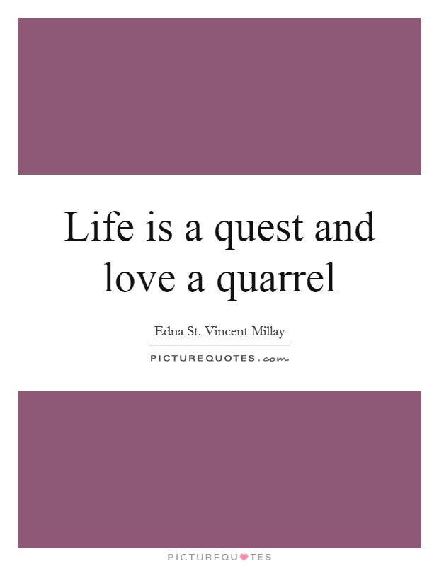 Life is a quest and love a quarrel Picture Quote #1