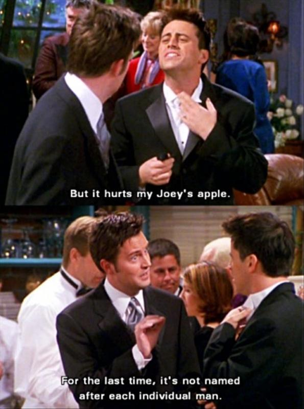 But it hurts my Joey's apple. For the last time, it's not named after each individual man Picture Quote #1