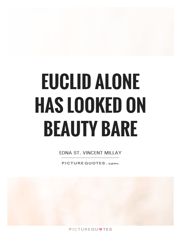 Euclid Alone Has Looked on Beauty Bare Picture Quote #1