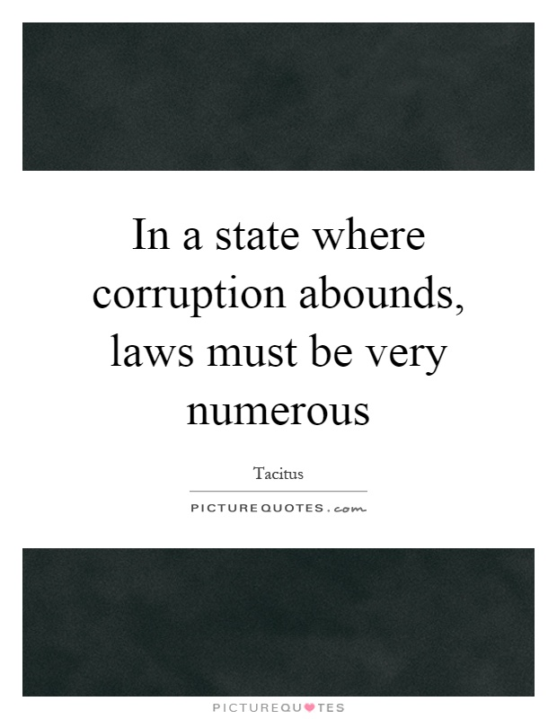 In a state where corruption abounds, laws must be very numerous Picture Quote #1
