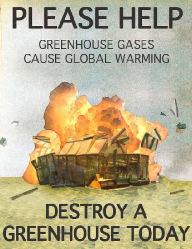 Please help. Greenhouse gases cause global warming. Destroy a greenhouse today Picture Quote #1