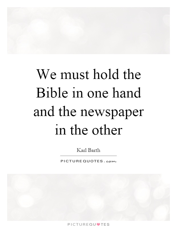 We must hold the Bible in one hand and the newspaper in the other Picture Quote #1