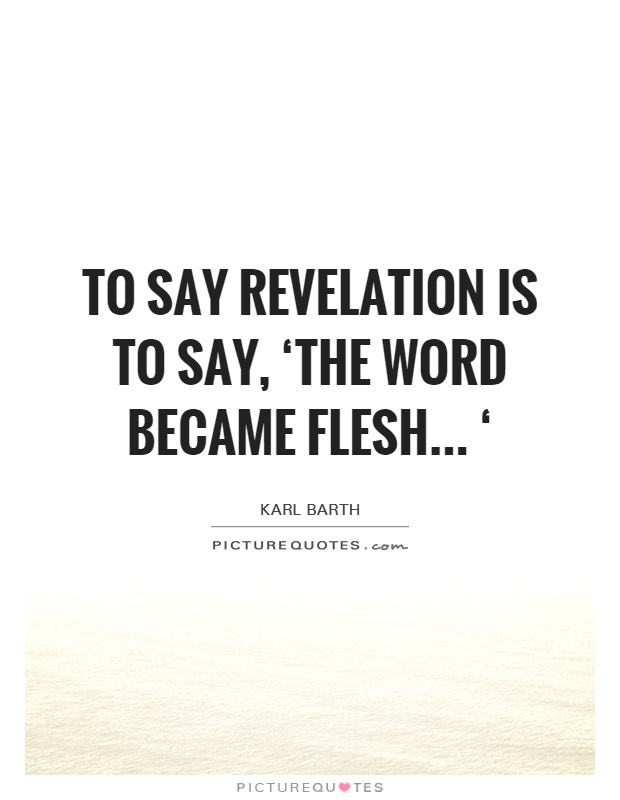 To say revelation is to say, 'the Word became flesh... ' Picture Quote #1