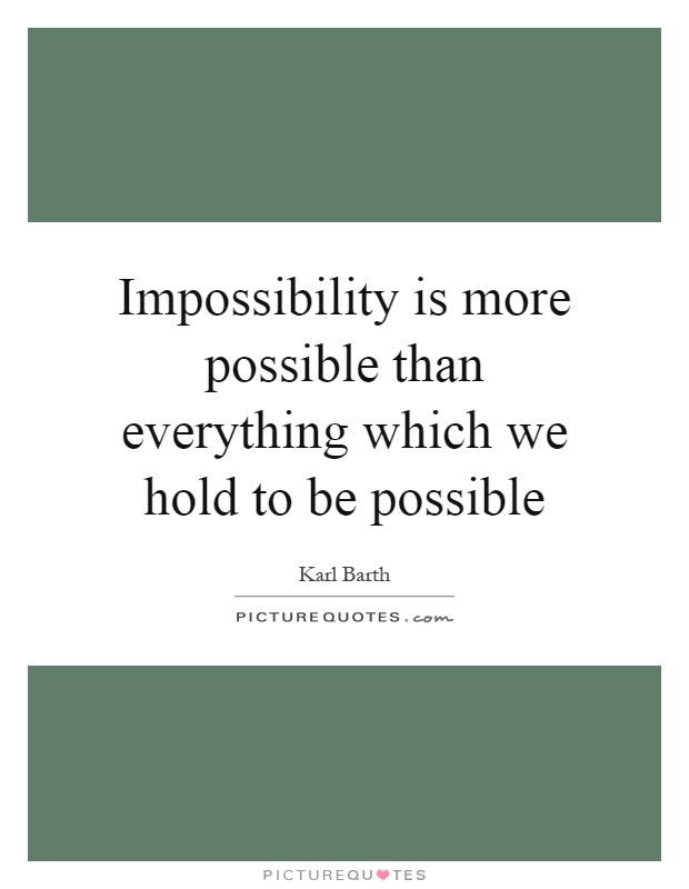 Impossibility is more possible than everything which we hold to be possible Picture Quote #1