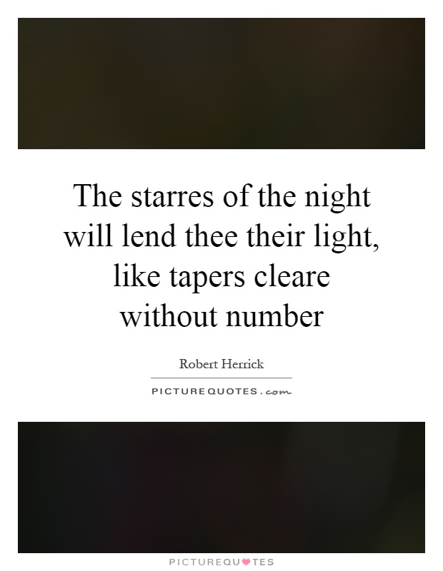 The starres of the night will lend thee their light, like tapers cleare without number Picture Quote #1
