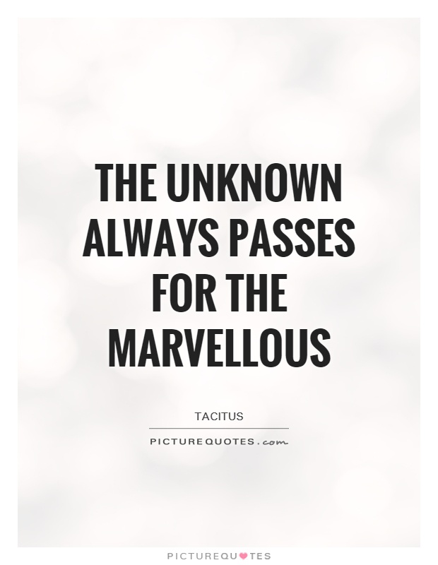 The unknown always passes for the marvellous Picture Quote #1