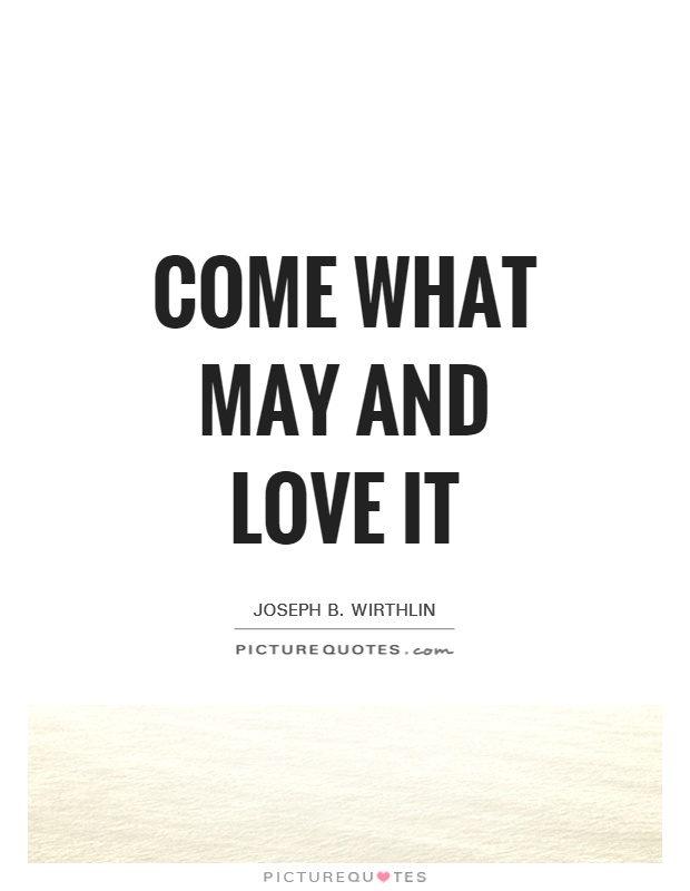 Come what may and love it Picture Quote #1