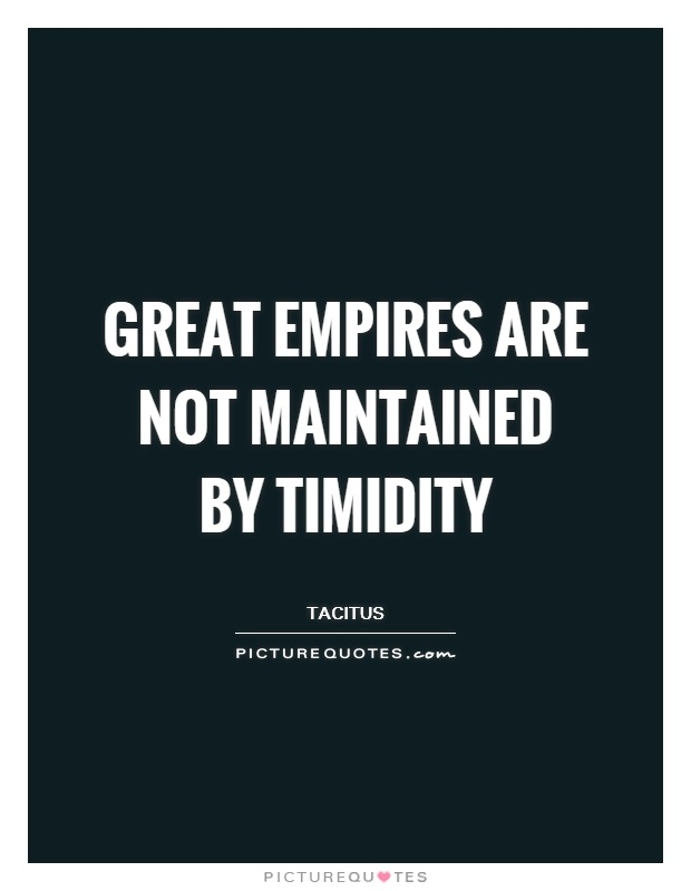 Great empires are not maintained by timidity Picture Quote #1