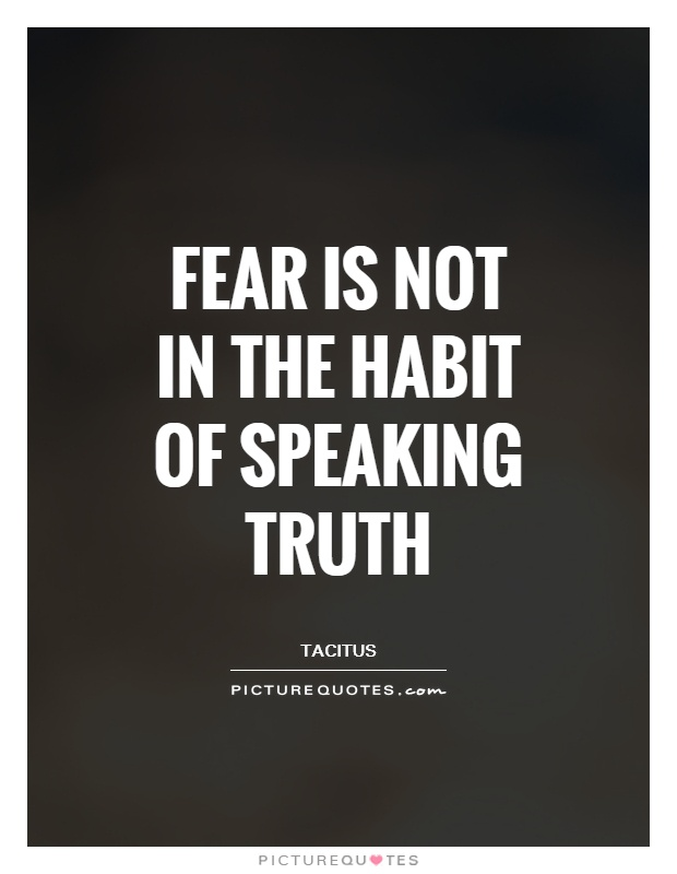 Fear is not in the habit of speaking truth Picture Quote #1