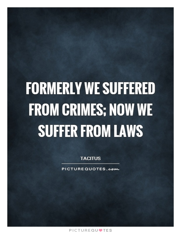 Formerly we suffered from crimes; now we suffer from laws Picture Quote #1