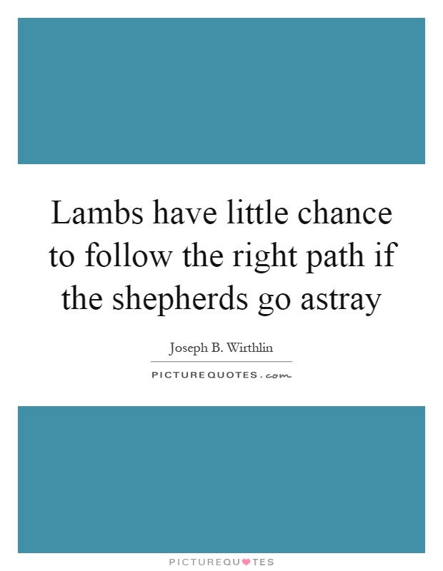 Lambs have little chance to follow the right path if the shepherds go astray Picture Quote #1