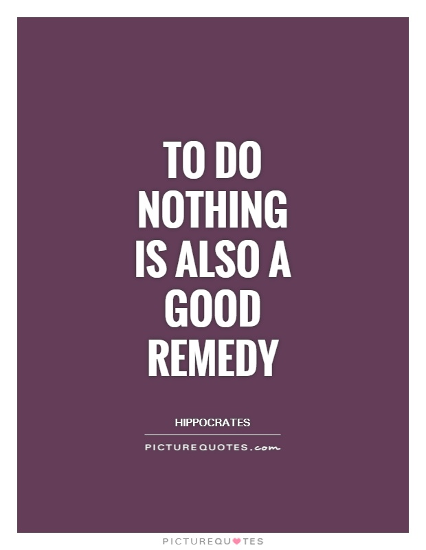To do nothing is also a good remedy Picture Quote #1