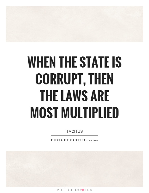 When the State is corrupt, then the laws are most multiplied Picture Quote #1