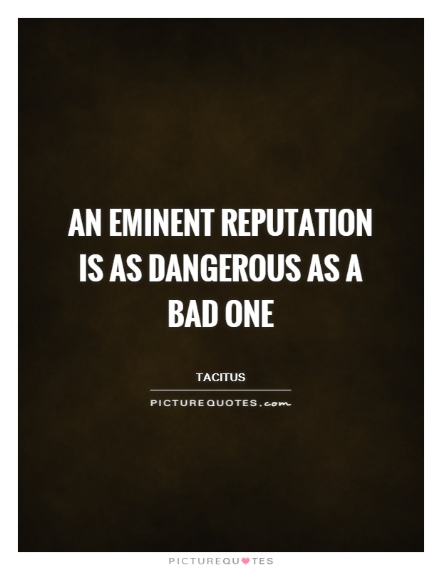 An eminent reputation is as dangerous as a bad one Picture Quote #1