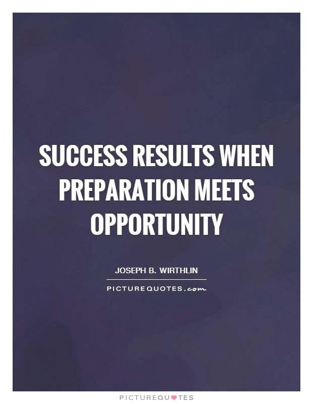 Quote Success Is When Preparation Meets Opportunity: Success Results When Preparation Meets Opportunity