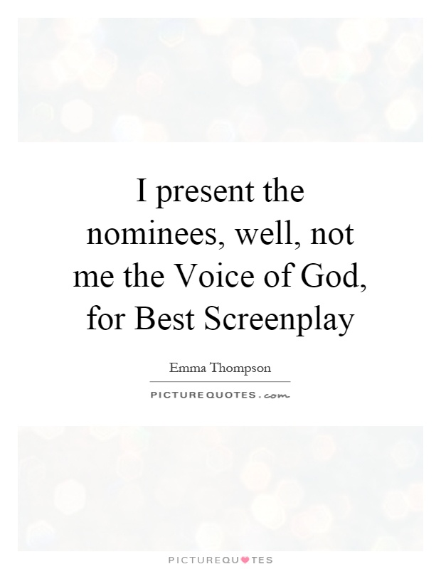 I present the nominees, well, not me the Voice of God, for Best Screenplay Picture Quote #1