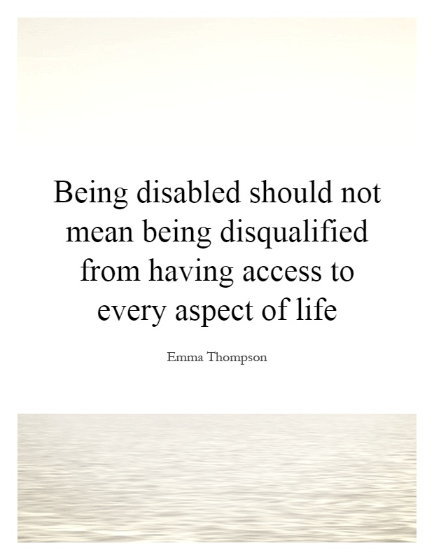 Being disabled should not mean being disqualified from having access to every aspect of life Picture Quote #1