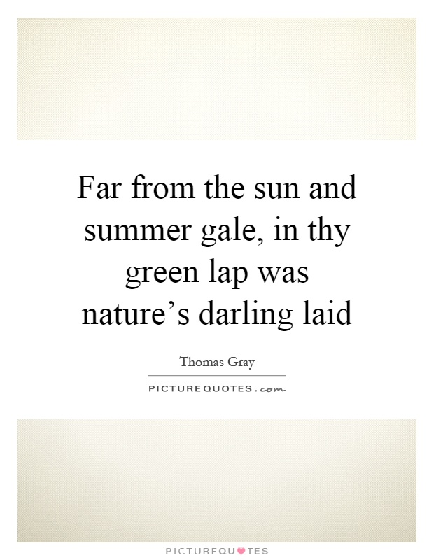 Far from the sun and summer gale, in thy green lap was nature's darling laid Picture Quote #1