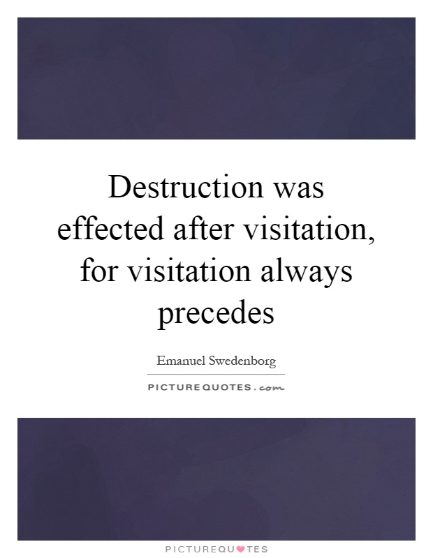 Destruction was effected after visitation, for visitation always precedes Picture Quote #1