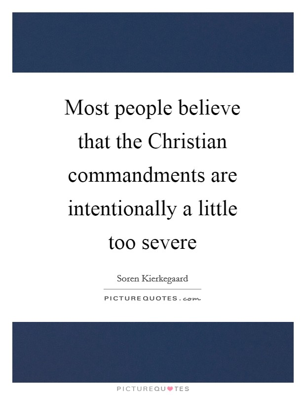 Most people believe that the Christian commandments are intentionally a little too severe Picture Quote #1