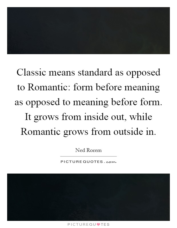 Classic means standard as opposed to Romantic: form before