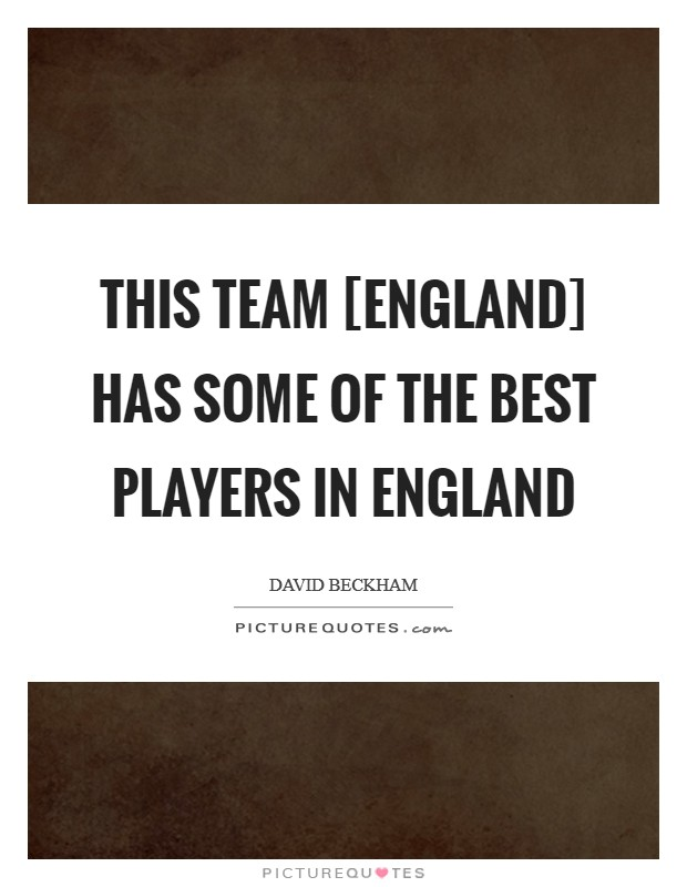 This team [England] has some of the best players in England Picture Quote #1