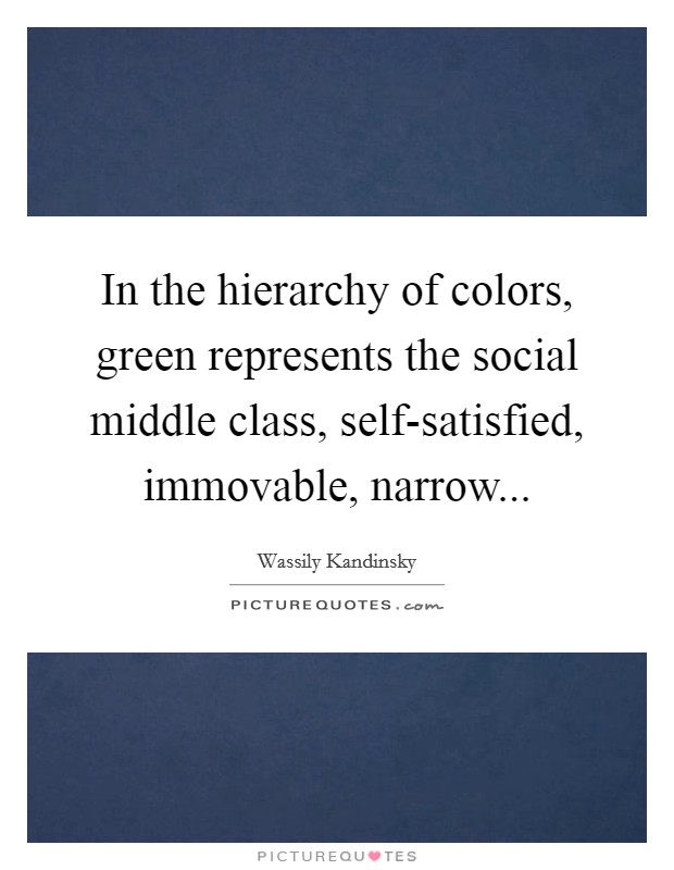 In the hierarchy of colors, green represents the social middle class, self-satisfied, immovable, narrow Picture Quote #1