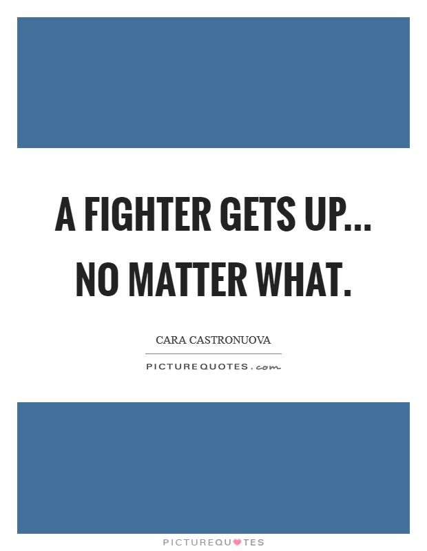 A Fighter gets up... No matter what Picture Quote #1