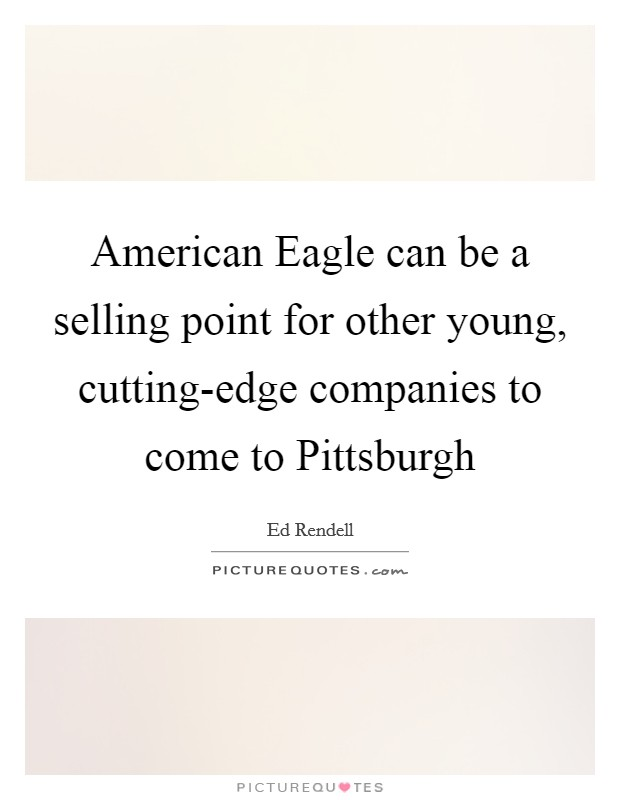 American Eagle can be a selling point for other young, cutting-edge companies to come to Pittsburgh Picture Quote #1