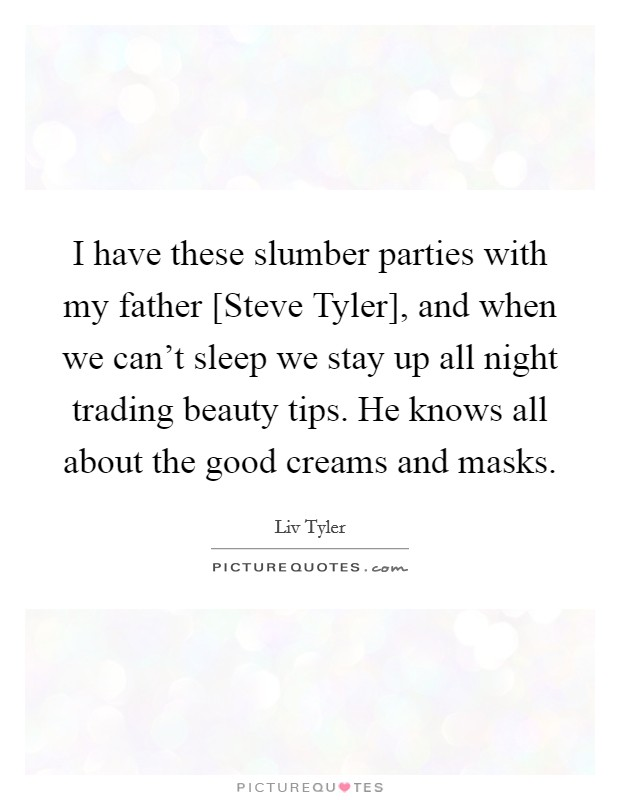 I Have These Slumber Parties With My Father Steve Tyler And