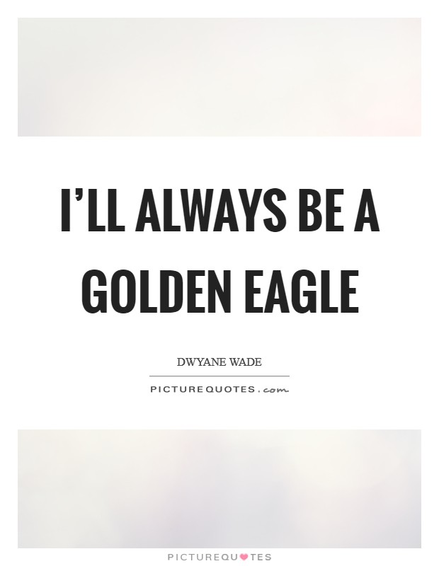 I'll always be a Golden Eagle Picture Quote #1