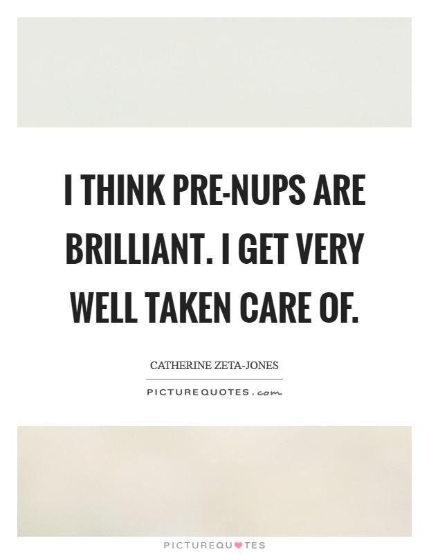 I think pre-nups are brilliant. I get very well taken care of Picture Quote #1