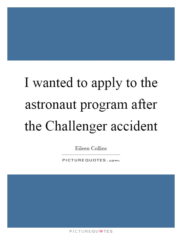 I wanted to apply to the astronaut program after the Challenger accident Picture Quote #1