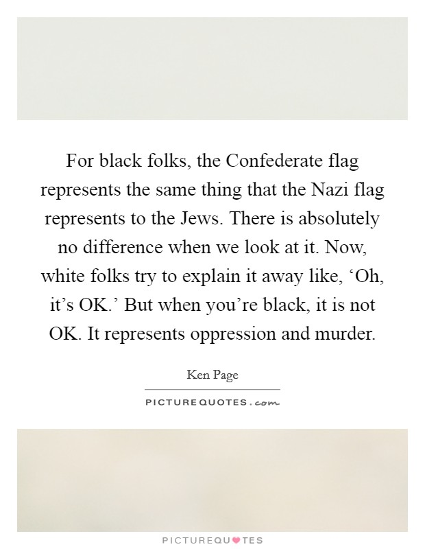 for black folks the confederate flag represents the same thing