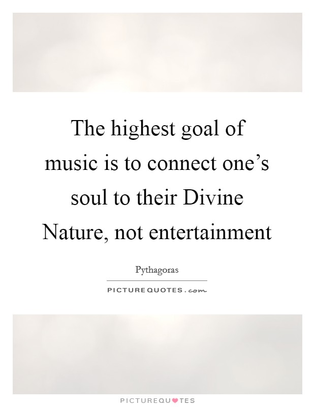The highest goal of music is to connect one's soul to their Divine Nature, not entertainment Picture Quote #1