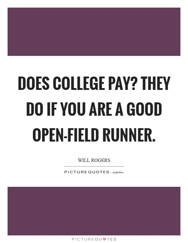 Does college pay? They do if you are a good open-field runner Picture Quote #1