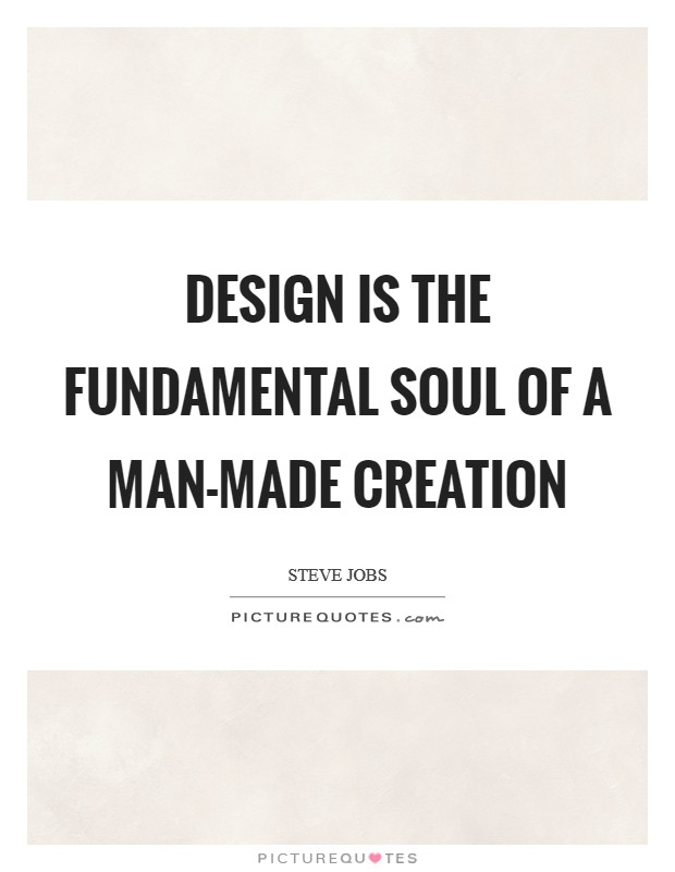 Design is the fundamental soul of a man-made creation Picture Quote #1