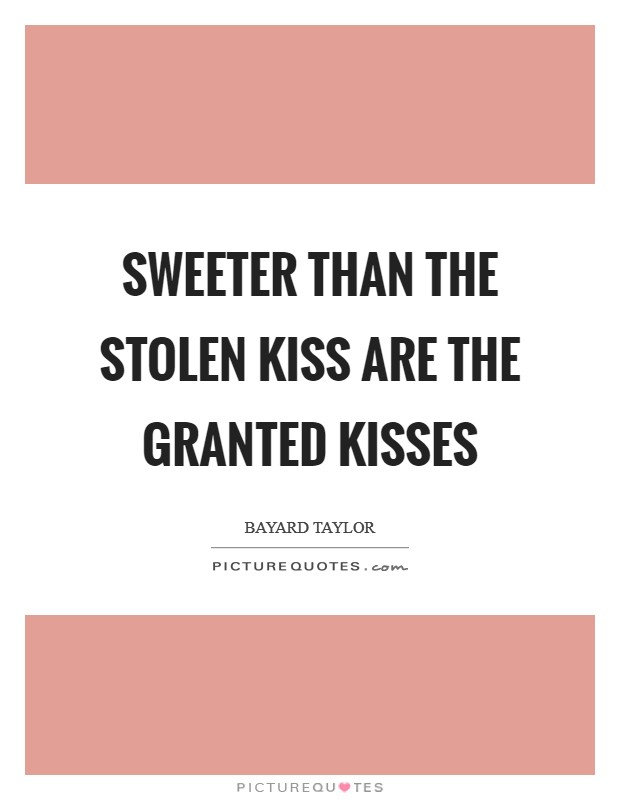 Sweeter than the stolen kiss Are the granted kisses Picture Quote #1