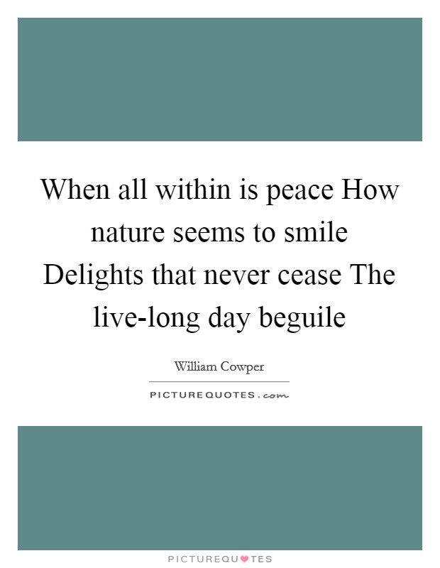 When all within is peace How nature seems to smile Delights that never cease The live-long day beguile Picture Quote #1