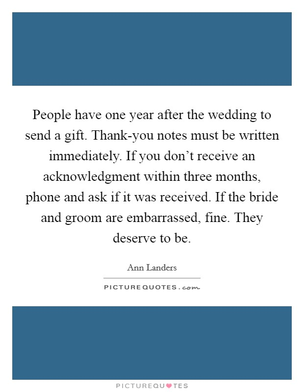 People have one year after the wedding to send a gift. Thank ...