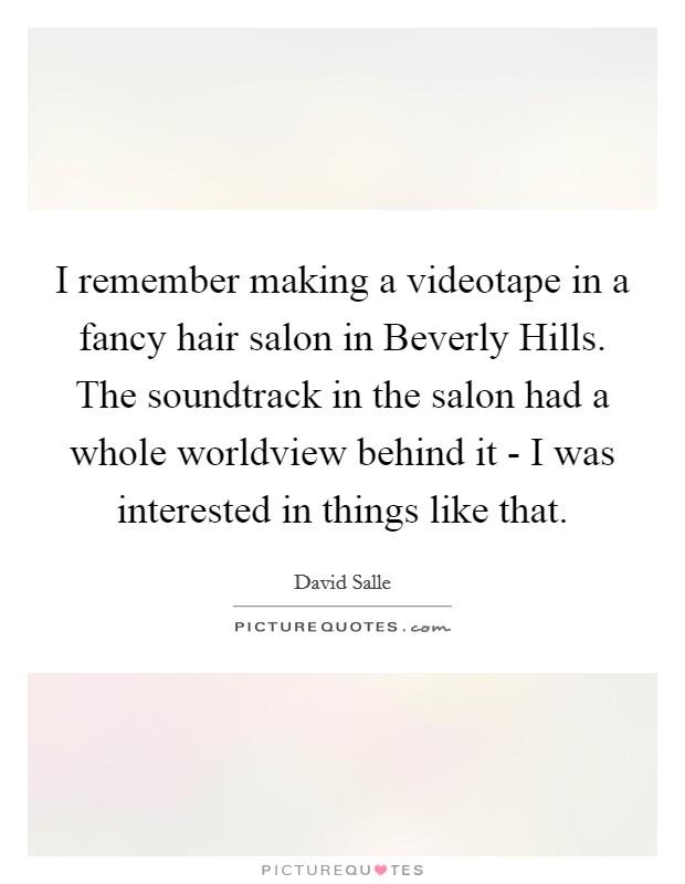 I remember making a videotape in a fancy hair salon in ...