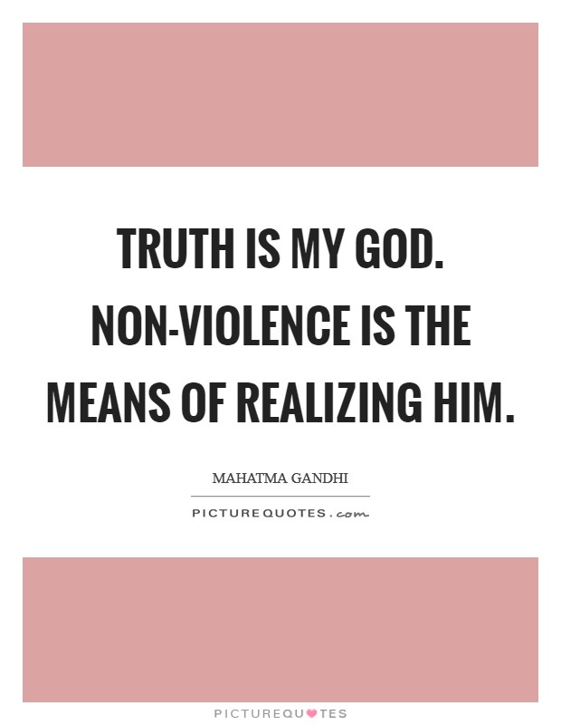 Truth is my God. Non-violence is the means of realizing Him Picture Quote #1