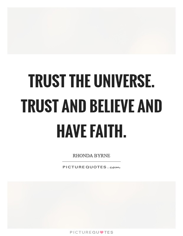 Trust the Universe. Trust and believe and have faith Picture Quote #1