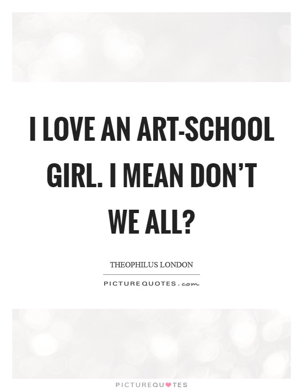I love an art-school girl. I mean don't we all? Picture Quote #1