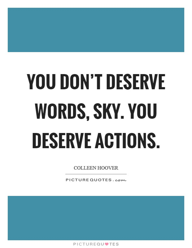 You don't deserve words, Sky. You deserve actions Picture Quote #1