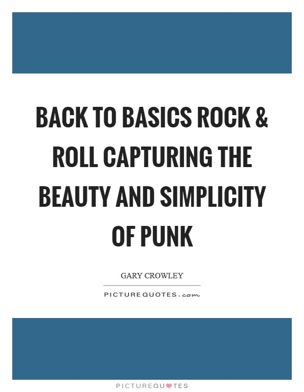Back to basics Rock and Roll capturing the beauty and simplicity of punk Picture Quote #1