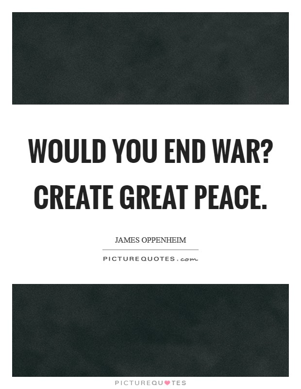 Would you end war? Create great Peace Picture Quote #1